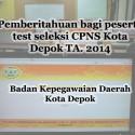 Pemberitahuan bagi peserta test seleksi CPNS Kota Depok TA. 2014